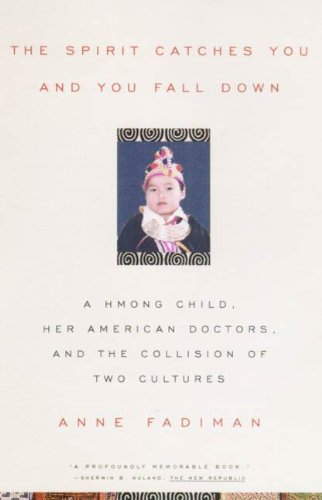 The Spirit Catches You and You Fall Down: A Hmong Child, Her American Doctors, and the Collision of Two Cultures (FSG Classics) (English Edition)