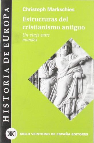 Estructuras del cristianismo antiguo: Un viaje entre mundos (Historia de Europa)