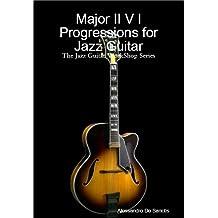 Major II V I Progressions for Jazz Guitar (The Jazz Guitar WorkShop Series) (English Edition)