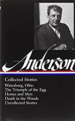 Sherwood Anderson: Collected Stories: Winesburg, Ohio / The Triumph of the Egg / Horses and Men / Death in the Woods /  Uncollected Stories (Library of America #235)