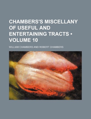 Chambers's Miscellany of Useful and Entertaining Tracts (Volume 10)