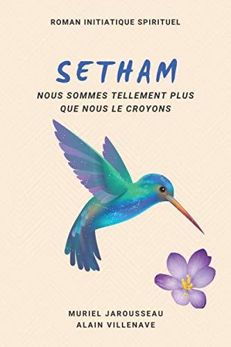 SETHAM roman initiatique spirituel: Nous sommes tellement plus que nous le croyons par  Muriel Jarousseau, Alain Villenave