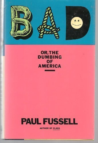 Bad, or, the Dumbing of America