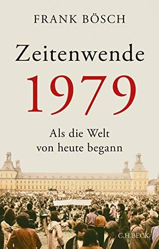 Zeitenwende 1979: Als die Welt von heute begann