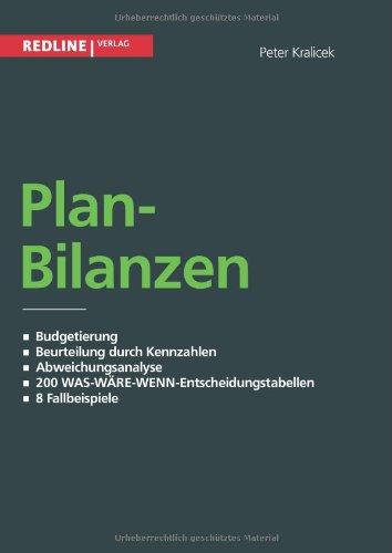 Planbilanzen: Budgetierung / Beurteilung Durch Kennzahlen / Abweichungsanalyse / 200 Was-Wäre-Wenn-Entscheidungstabellen / 8 Fallbespiele