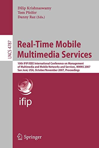 Real-Time Mobile Multimedia Services: 10th IFIP/IEEE International Conference on Management, of Multimedia and Mobile Networks and Services, MMNS ... Notes in Computer Science, Band 4787)