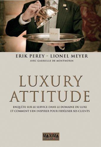 Luxury Attitude - Enquête sur le service dans le domaine du luxe 3ème Edition par Erik Perey