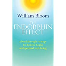 The Endorphin Effect: A breakthrough strategy for holistic health and spiritual wellbeing (English Edition)