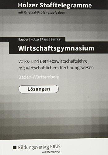 Holzer Stofftelegramme Baden-Württemberg – Wirtschaftsgymnasium: Volks- und Betriebswirtschaftslehre mit wirtschaftlichem Rechnungswesen: Lösungen
