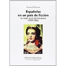Españolas en un país de ficción: la mujer en el cine franquista (1939-1963) (Contextos)