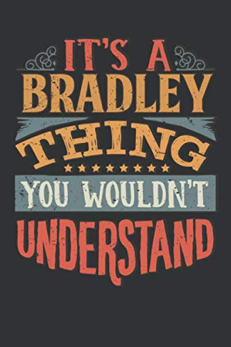 Its A Bradley Thing You Wouldnt Understand: Bradley Diary Planner Notebook Journal 6x9 Personalized Customized Gift For Someones Surname Or First Name is Bradley