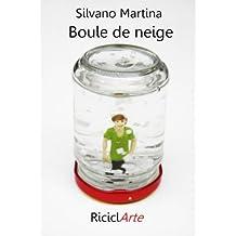 Boule de neige (RiciclArte Vol. 1) (Italian Edition)