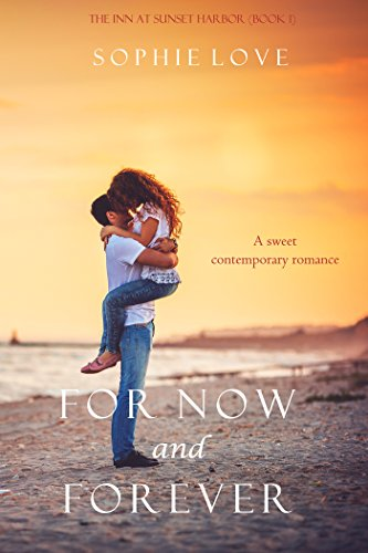 For Now and Forever (The Inn at Sunset Harbor—Book 1): A sweet contemporary romance