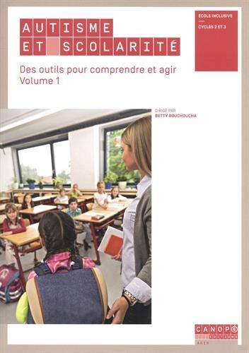 Autisme et scolarité. Ecole inclusive cycles 2 et 3 : Des outils pour comprendre et agir, Volume 1 par Collectif