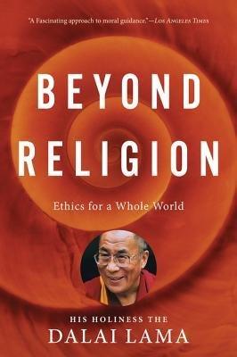 [(Beyond Religion: Ethics for a Whole World)] [Author: H H Dalai Lama] published on (November, 2012)