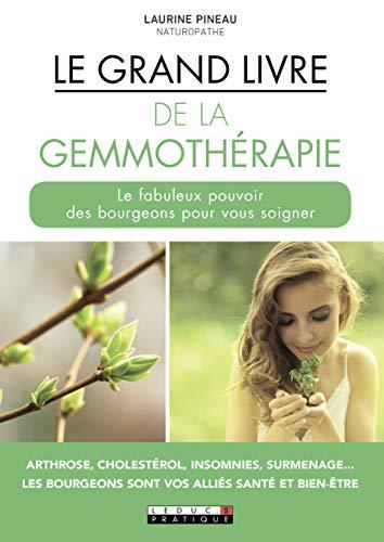 Le grand livre de la gemmothérapie : le fabuleux pouvoir des bourgeons pour vous soigner