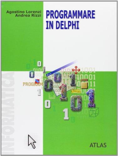 Programmare in Delphi. Per le Scuole superiori