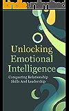 Unlocking Emotional Intelligence: Conquering Relationship Skills And Leadership (Interpersonal Skills, Mastering Emotions, People Skills Book 1) (English Edition)