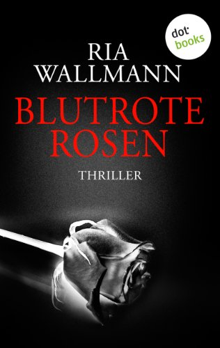 Buchseite und Rezensionen zu 'Blutrote Rosen: Thriller' von Ria Wallmann