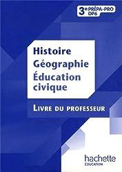 Histoire - Géographie - Éducation-civique 3e Prépa-Pro - Livre professeur - Ed. 2012