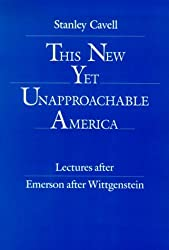 This New Yet Unapproachable: Lectures After Emerson After Wittgenstein (... Frederick Ives Carpenter Lectures) by Cavell (1989-12-30)