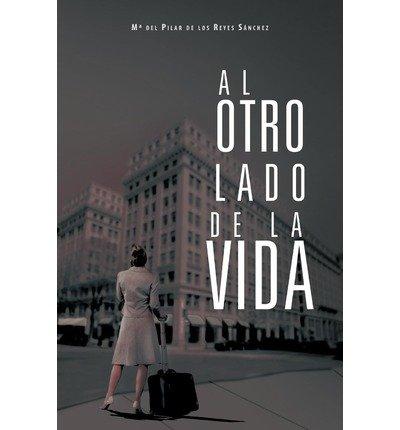 { AL OTRO LADO DE LA VIDA (SPANISH) } By De Los Reyes S Nchez, M Del Pilar ( Author ) [ May - 2012 ] [ Paperback ]