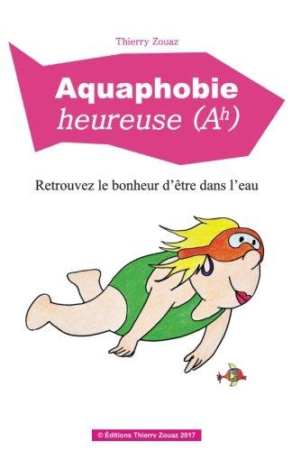 Aquaphobie heureuse: Retrouvez le bonheur d'être dans l'eau