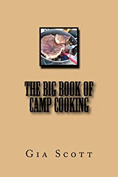The Big Book of Camp Cooking (English Edition) von [Scott, Gia]