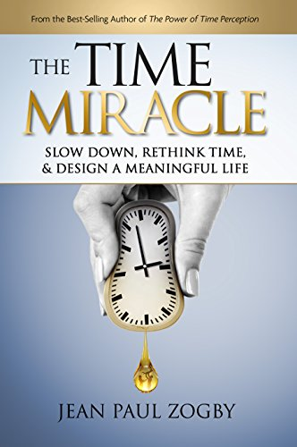 The Time Miracle: A Practical Guide to Slowing Down, Rethinking Time, and Designing a Meaningful Life (Time Life Series Book 2) (English Edition)
