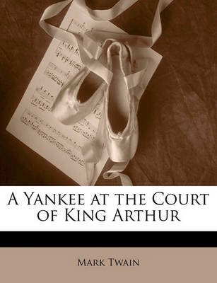 [(A Yankee at the Court of King Arthur)] [By (author) Mark Twain] published on (April, 2010)