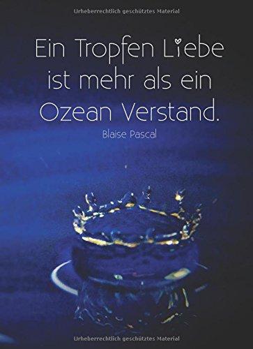 Notizbuch DIN A5Ein Tropfen Liebe ist mehr als ein Ozean Verstand. Blaise Pascal: liniert - Tagebuch - Notizen