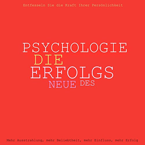 Die neue Psychologie des Erfolgs: Mehr Ausstrahlung, mehr Beliebtheit, mehr Einfluss, mehr Erfolg - Entfesseln Sie die Kraft Ihrer Persönlichkeit (Große Hüte Für Verkauf)