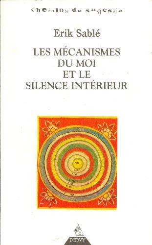 Les Mécanismes du moi et le Silence intérieur par Erik Sablé