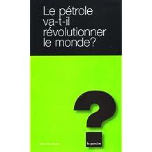 Le pétrole va t-il révolutionner le monde ?
