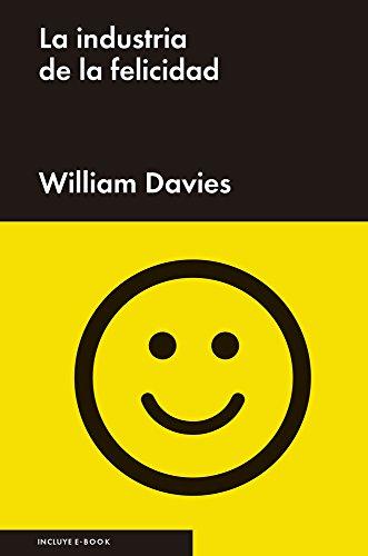 La Industria De La Felicidad por William Davies