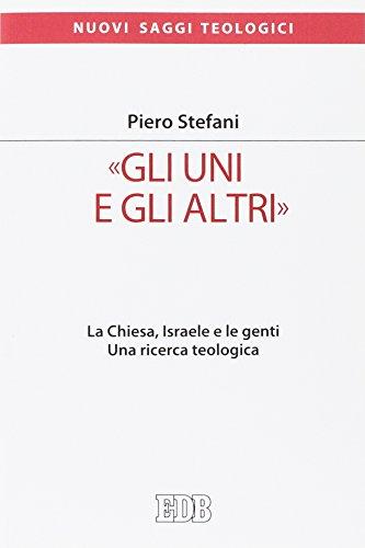 «Gli Uni e gli altri». La Chiesa, Israele e le genti. Una ricerca teologica