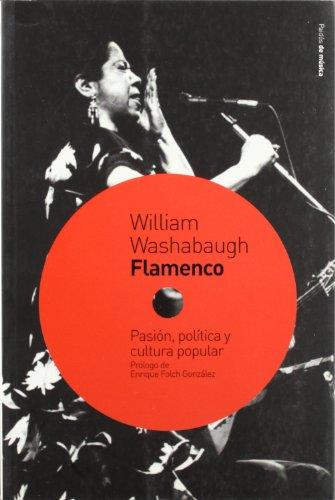 Flamenco - pasion, politica y cultura popular: 09 (Musica (paidos))