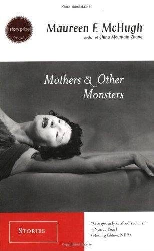 Mothers & Other Monsters: Stories by Maureen F. McHugh (2006-06-01)