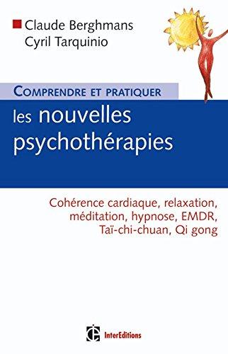Comprendre et pratiquer les nouvelles psychothérapies : Cohérence cardiaque, relaxation, médiation, hypnose, EMDR, Taï-chi-chuan, Qi gong par Claude Berghmans, Cyril Tarquinio