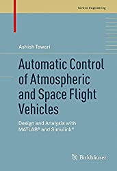 Automatic Control of Atmospheric and Space Flight Vehicles: Design and Analysis with MATLAB® and Simulink® (Control Engineering)