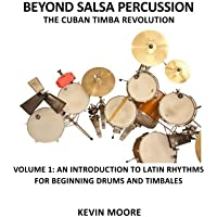 Beyond Salsa Percussion: The Cuban Timba Revolution: An Introduction to Latin Rhythms for Beginning Drums and Timbales: 1