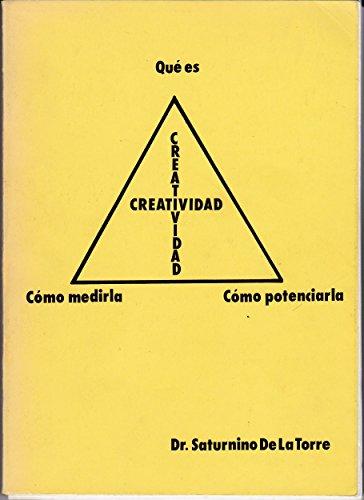 Creatividad: Qué es, cómo medirla, cómo potenciarla por Saturnino de la Torre