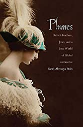 Plumes: Ostrich Feathers, Jews, and a Lost World of Global Commerce by Sarah Abrevaya Stein (2010-09-28)