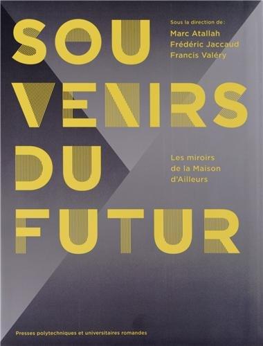 Souvenirs du Futur : Les miroirs de la Maison d'Ailleurs par Marc Atallah, Frédéric Jaccaud, Francis Valéry, Collectif