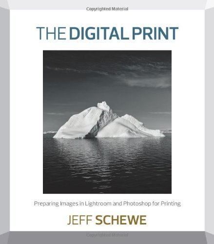The Digital Print: Preparing Images in Lightroom and Photoshop for Printing by Schewe, Jeff (2013) Paperback