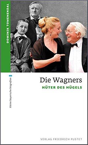 Die Wagners: Hüter des Hügels (kleine bayerische biografien)
