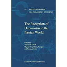 The Reception of Darwinism in the Iberian World: Spain, Spanish America and Brazil (Boston Studies in the Philosophy and History of Science)