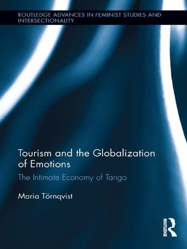 Tourism and the Globalization of Emotions: The Intimate Economy of Tango (Routledge Advances in Feminist Studies and Intersectionality) (English Edition)