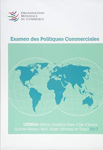 Examen des Politiques Commerciales, 2017: Uemoa: Bénin, Burkina Faso, Côte D'ivoire, Guinée-bissau, Mali, Niger, Sénégal Et Togo par World Tourism Organization