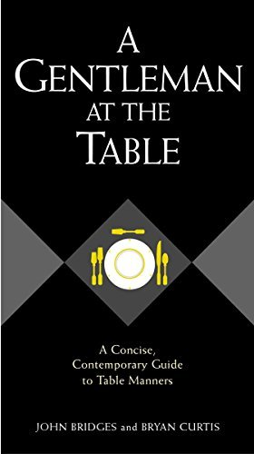 A Gentleman at the Table: A Concise, Contemporary Guide to Table Manners (Gentlemanners Book) by John Bridges (2004-10-18)